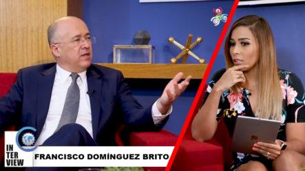 """¡ENTREVISTA! Francisco Domínguez Brito """"El País Necesita Nuevas Visiones, Hay Modelos Que Terminan"""" -Interview"""