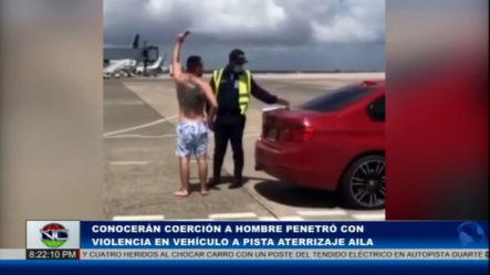 Conocerán Coerción A Hombre Que Penetró Con Violencia Al Aeropuerto