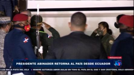 Luis Abinader Llega Al País Luego De Participar En Toma De Posesión Del Nuevo Presidente De Ecuador