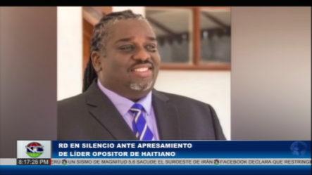 RD En Silencio Ante Apresamiento De Líder Opositor Haitiano