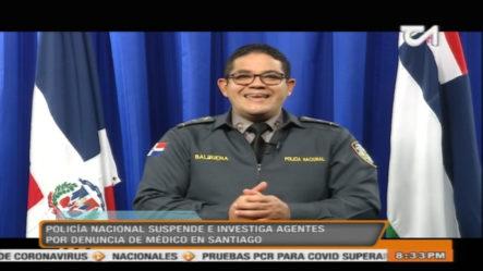 Policía Nacional Suspende E Investiga Agentes Por Denuncia De Médico En Santiago