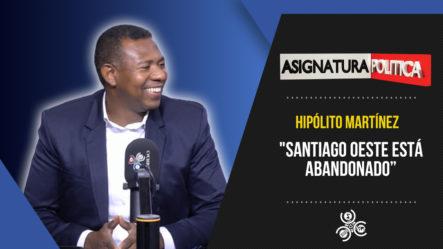 """Hipólito Martínez:  """"Santiago Oeste Está Abandonado""""   Asignatura Política"""
