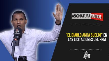 """""""El Diablo Anda Suelto"""" En Las Licitaciones Del PRM   Asignatura Política"""