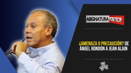 ¿Amenaza O Precaución? De Ángel Rondón A Jean Alain   Asignatura Política