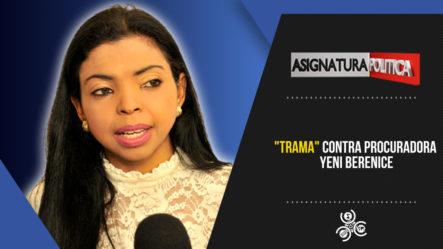 """Trama"" Contra Procuradora Yeni Berenice   Asignatura Política"