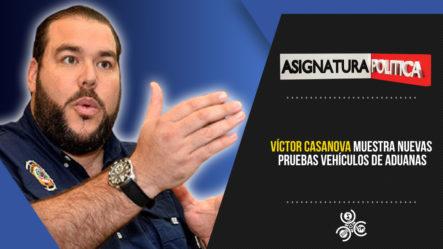 Víctor Casanova Muestra Nuevas Pruebas Sobre Vehículos De Aduanas   Asignatura Política