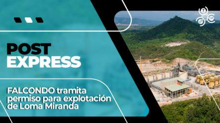 Falcondo Tramita Permiso Para La Explotación De Loma Miranda | Post Express