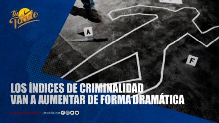 Los Índices De Criminalidad Van A Aumentar De Forma Dramática | Tu Tarde