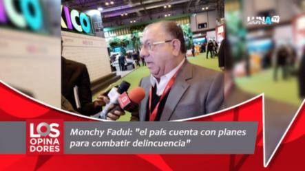 """Monchy Fadul: """"el País Cuenta Con Planes Para Combatir Delincuencia"""""""