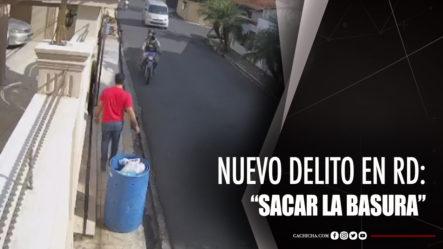 """Nuevo Delito En RD: """"Sacar La Basura"""""""