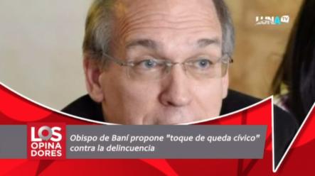 """Obispo De Baní Propone """"Toque De Queda Cívico"""" Contra La Delincuencia"""