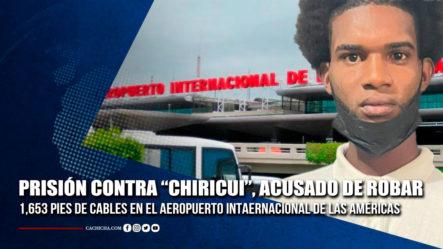 Prisión Contra Acusado De Robar 1,653 Pies De Cables En El AILA | Tu Tarde By Cachicha
