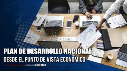 Plan De Desarrollo Nacional Desde El Punto De Vista Económico | Tu Tarde