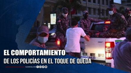 El Comportamiento De Los Policías En El Toque De Queda  | Tu Tarde