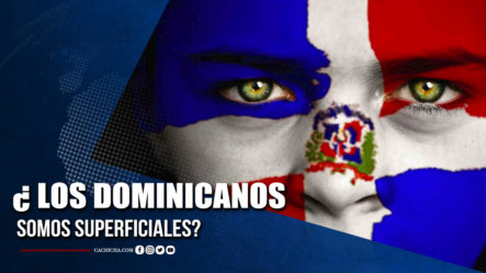 ¿Los Dominicanos Somos Superficiales? | Tu Tarde