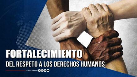Fortalecimiento Del Respeto A Los Derechos Humanos | Tu Tarde