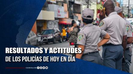 Resultados Y Actitudes De Los Policías De Hoy En Día | Tu Tarde