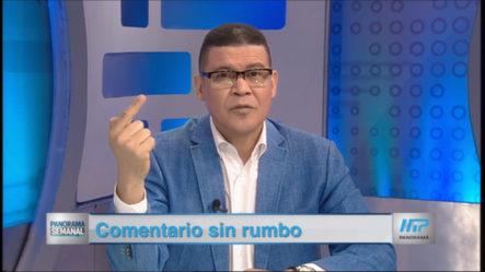 """El Tema De Hoy En Panorama Semanal: """"Comentario Sin Rumbo"""""""