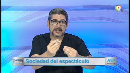 """Panorama Semanal: Primer Tema """"Sociedad Del Espectáculo"""""""