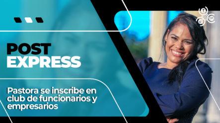 Pastora Se Inscribe En Club De Funcionarios Y Empresarios | Post Express
