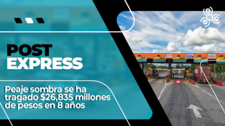 Peaje Sombra Se Ha Tragado $26,835 Millones De Pesos En 8 Años | Post Express