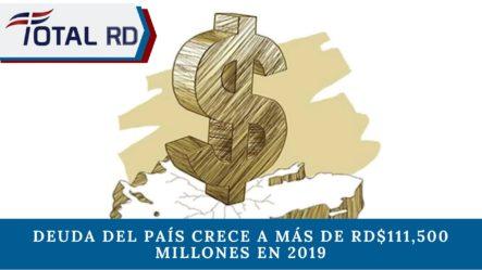 Deuda Del País Crece A Más De RD$111,500 Millones En 2019
