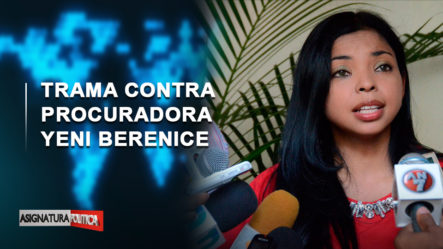 En Vivo: Detalles De La Trama Contra La Procuradora Yeni Berenice