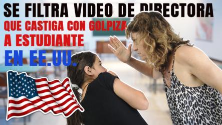 Se Filtra Video De Directora De Escuela Que Castiga Con Golpizas A Niña En EE.UU.
