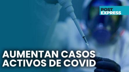 Aumentan Los Casos Activos De COVID-19 En El País | Post Express