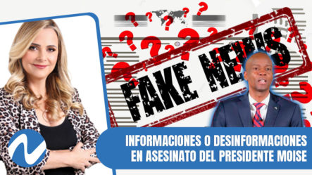 Informaciones O Desinformaciones En Asesinato Del Presidente Moise | Nueria Piera