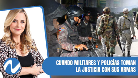 Casos Que Demuestran Cuando Militares Y Policías Toman La Justicia Con Sus Armas | Nuria Piera