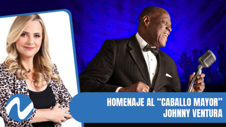 "Homenaje Al ""Caballo Mayor"" Johnny Ventura | Nuria Piera"