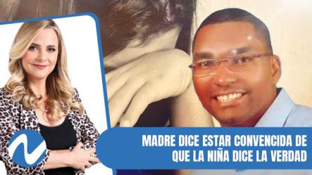 Madre De Hija Del Pelotero Juan E. Dice Estar Convencida De Que La Niña Dice La Verdad | Nuria Piera