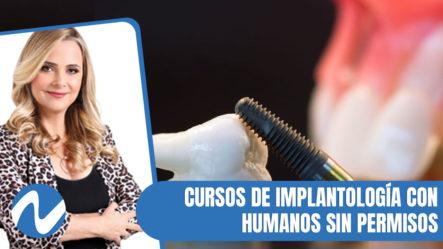 Cursos De Implantología Con Seres Humanos Sin Los Permisos Oficiales   Nuria Piera