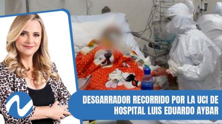 Desgarrador Recorrido Por La UCI De Hospital Luis Eduardo Aybar | Nuria Piera