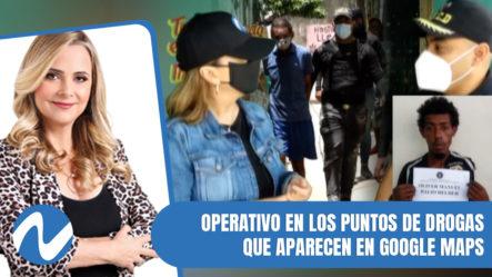 Operativo En Los Puntos De Drogas Que Aparecen En Google Maps   Nuria Piera