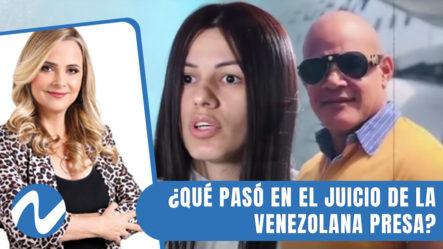 ¿Qué Pasó En El Juicio De La Venezolana Presa Desde Hace Un Año Y Medio? | Nuria Piera