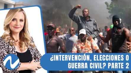 ¿Qué Pasará Con Haití, Intervención, Elecciones O Guerra Civil? Parte 2 | Nuria Piera