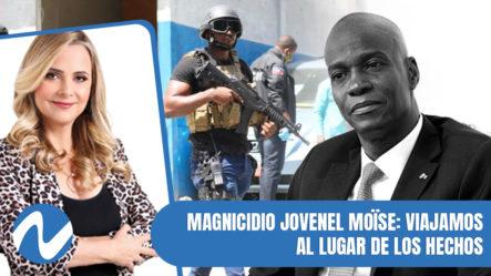 Magnicidio Jovenel Moïse  Viajamos Al Lugar De Los Hechos Parte 1 | Nuria Piera