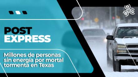 Millones De Personas Sin Energía Por Mortal Tormenta En Texas | Post Express