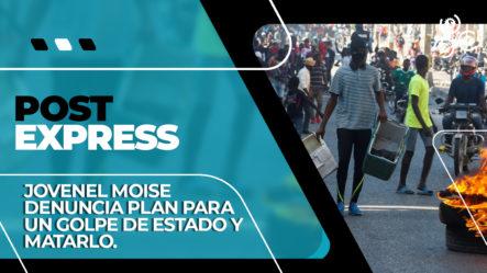 Jovenel Moise Denuncia Plan Para Golpe De Estado Y Matarlo | Post Express