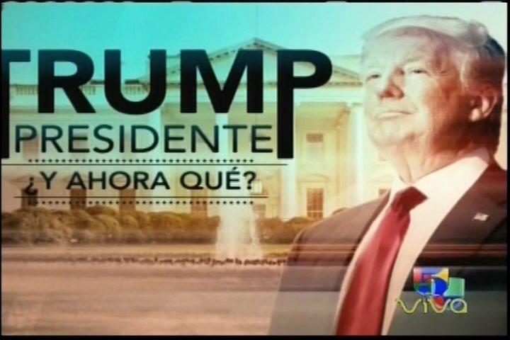 Edición Especial De Aquí Y Ahora; Trump Presidente ¿y Ahora Qué?