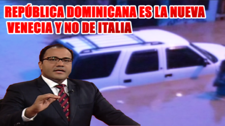 Salvador Holguín Dice Que República Dominicana Es La Nueva VENECIA Y No De ITALIA