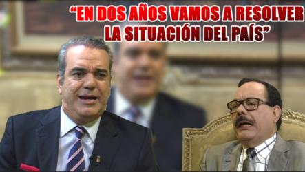 Luis Abinader Dice Que En 2 Años Resolverá La Situación Del País