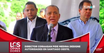 Director De CORAASAN Pide Al Presidente Medina Designar Autoridades En Santiago Oeste