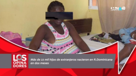 Más De 22 Mil Hijos De Extranjeros Nacieron R.Dominicana En Dos Meses