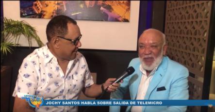 Jochy Santos Habla De Su Salida De Telemicro