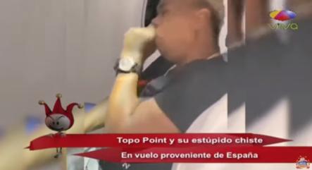Topo Point Y Su Estúpido Chiste En Vuelo Proveniente De España