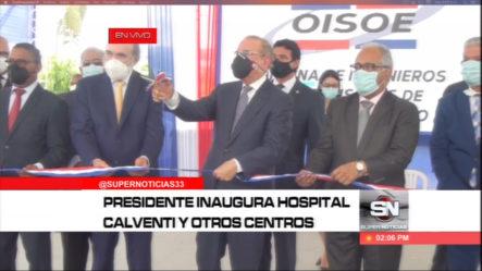 Presidente Medina Deja Inaugurado El Hospital Calventi Y Otros Centros