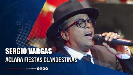 Sergio Vargas Aclara Rumor De Fiesta Clandestina | Tu Tarde